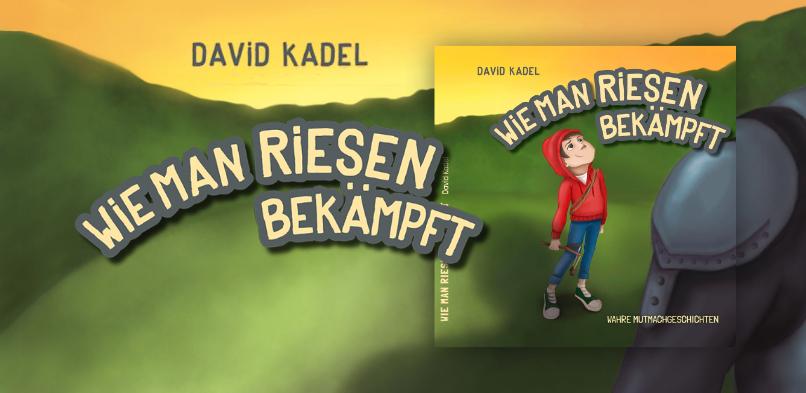 Wie man Riesen bekämpft – Das Mutmach-Buchprojekt von David Kadel